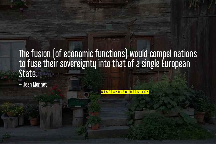 Jean Monnet Quotes By Jean Monnet: The fusion (of economic functions) would compel nations