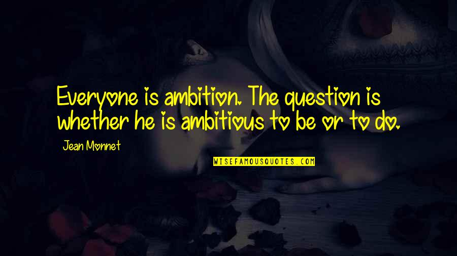 Jean Monnet Quotes By Jean Monnet: Everyone is ambition. The question is whether he