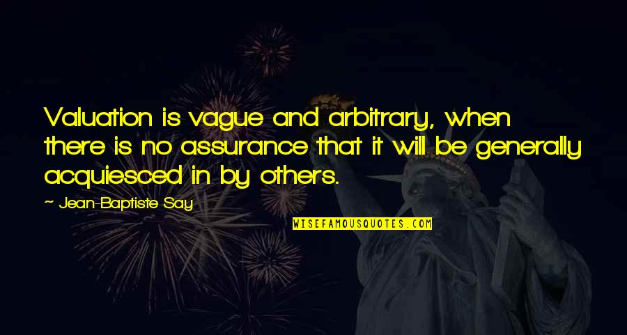 Jean Quotes By Jean-Baptiste Say: Valuation is vague and arbitrary, when there is
