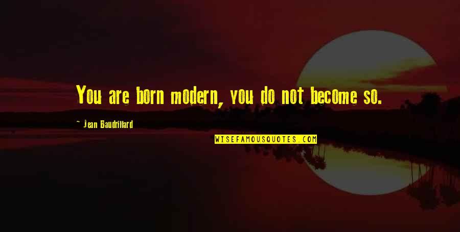 Jean Quotes By Jean Baudrillard: You are born modern, you do not become