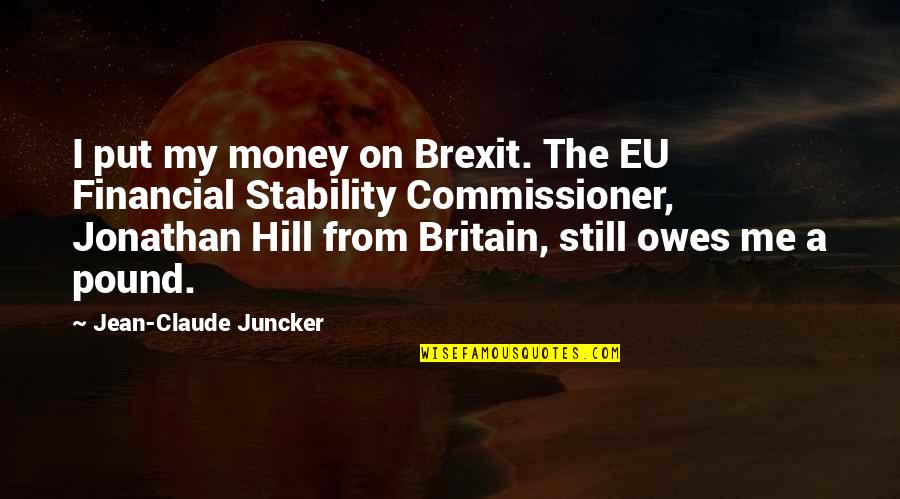 Jean Quotes By Jean-Claude Juncker: I put my money on Brexit. The EU