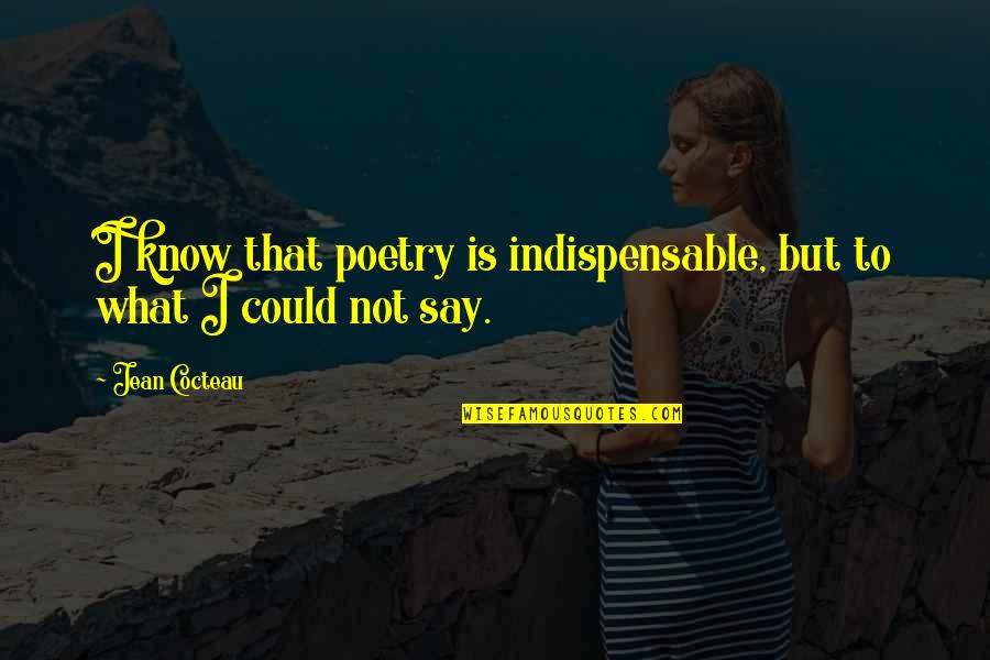 Jean Quotes By Jean Cocteau: I know that poetry is indispensable, but to