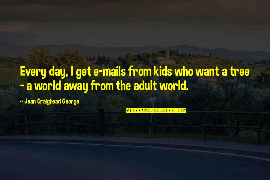 Jean Quotes By Jean Craighead George: Every day, I get e-mails from kids who
