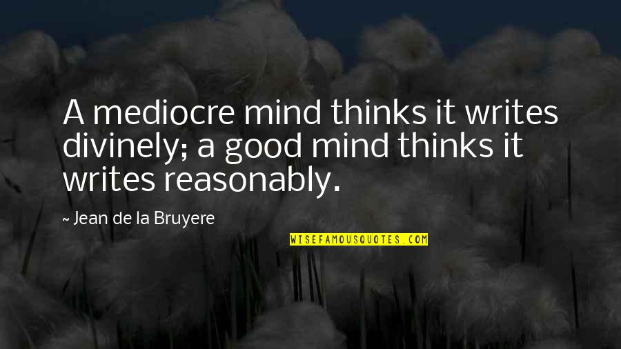 Jean Quotes By Jean De La Bruyere: A mediocre mind thinks it writes divinely; a
