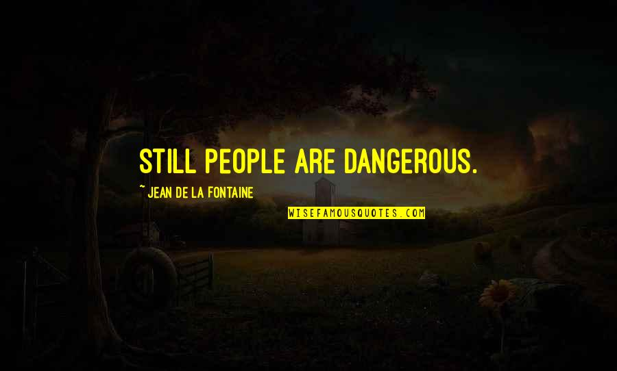 Jean Quotes By Jean De La Fontaine: Still people are dangerous.