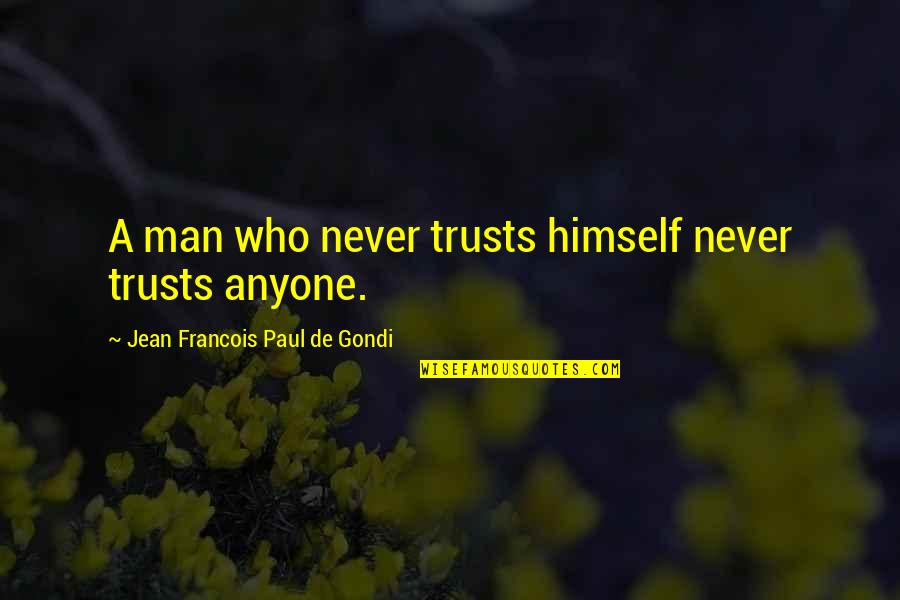 Jean Quotes By Jean Francois Paul De Gondi: A man who never trusts himself never trusts