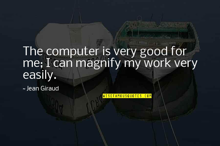 Jean Quotes By Jean Giraud: The computer is very good for me; I