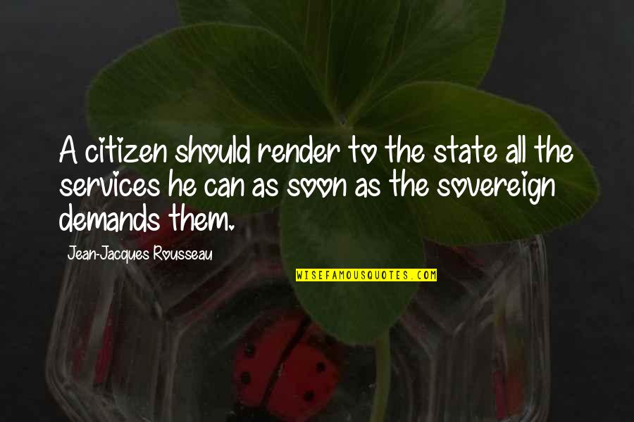 Jean Quotes By Jean-Jacques Rousseau: A citizen should render to the state all
