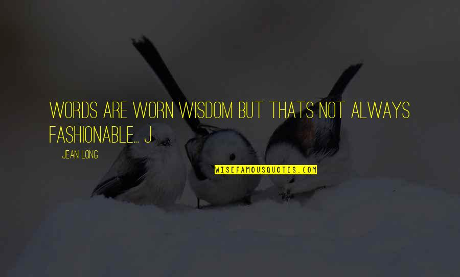 Jean Quotes By Jean Long: Words are worn wisdom but thats not always