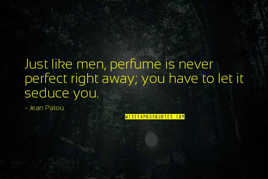 Jean Quotes By Jean Patou: Just like men, perfume is never perfect right