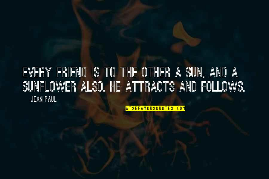 Jean Quotes By Jean Paul: Every friend is to the other a sun,