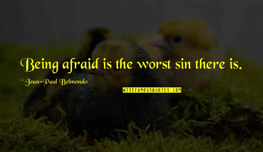 Jean Quotes By Jean-Paul Belmondo: Being afraid is the worst sin there is.