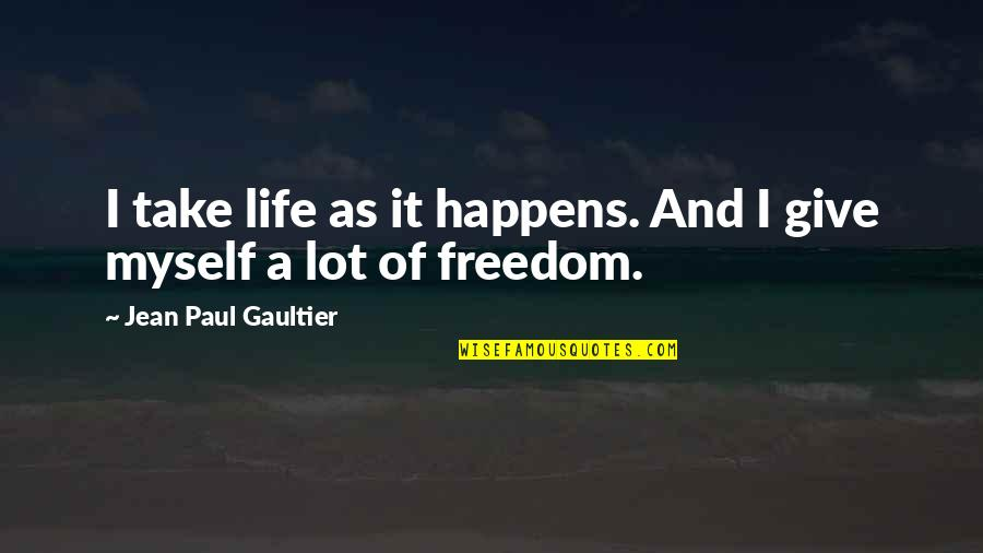 Jean Quotes By Jean Paul Gaultier: I take life as it happens. And I