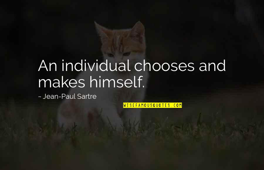 Jean Quotes By Jean-Paul Sartre: An individual chooses and makes himself.