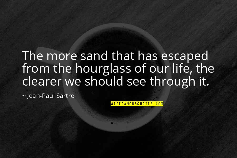 Jean Quotes By Jean-Paul Sartre: The more sand that has escaped from the