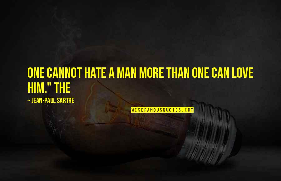 Jean Quotes By Jean-Paul Sartre: one cannot hate a man more than one