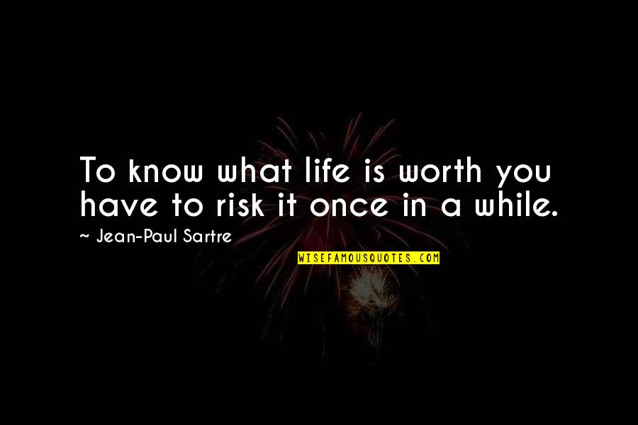 Jean Quotes By Jean-Paul Sartre: To know what life is worth you have