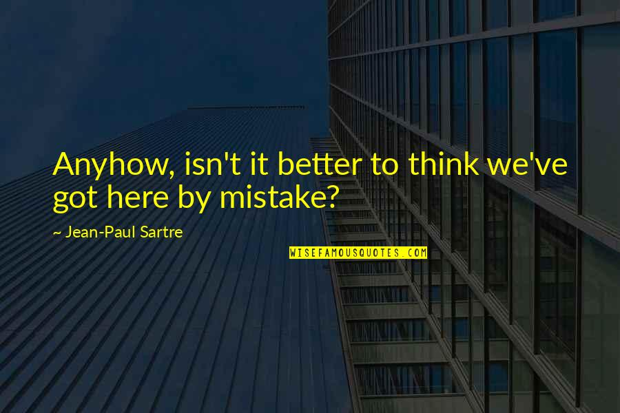Jean Quotes By Jean-Paul Sartre: Anyhow, isn't it better to think we've got