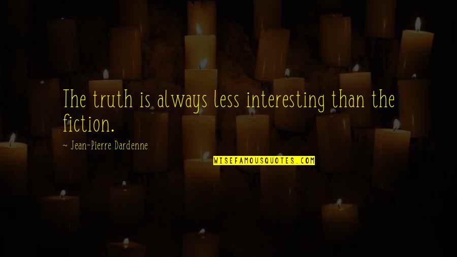 Jean Quotes By Jean-Pierre Dardenne: The truth is always less interesting than the