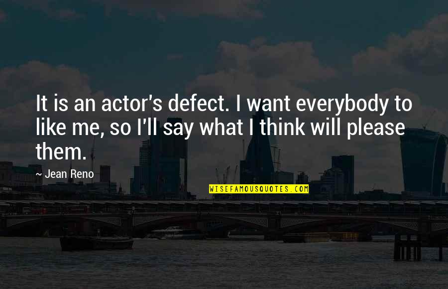 Jean Quotes By Jean Reno: It is an actor's defect. I want everybody
