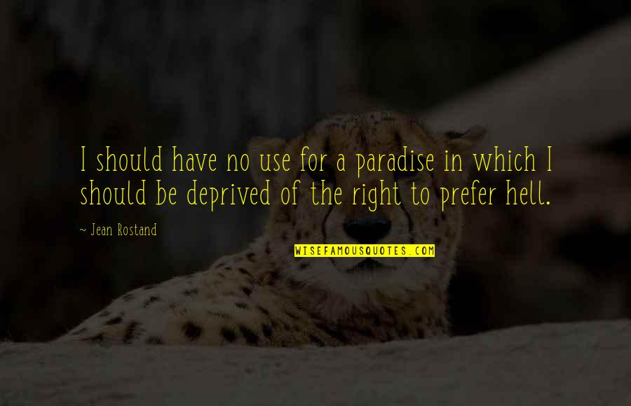 Jean Quotes By Jean Rostand: I should have no use for a paradise