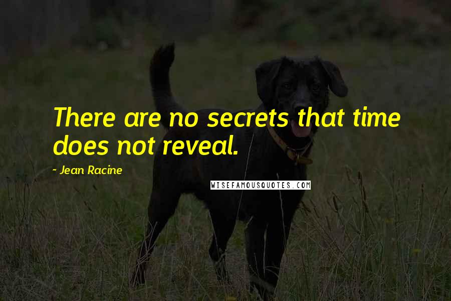 Jean Racine quotes: There are no secrets that time does not reveal.
