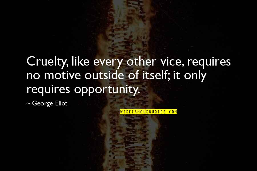 Jean Reno Movie Quotes By George Eliot: Cruelty, like every other vice, requires no motive