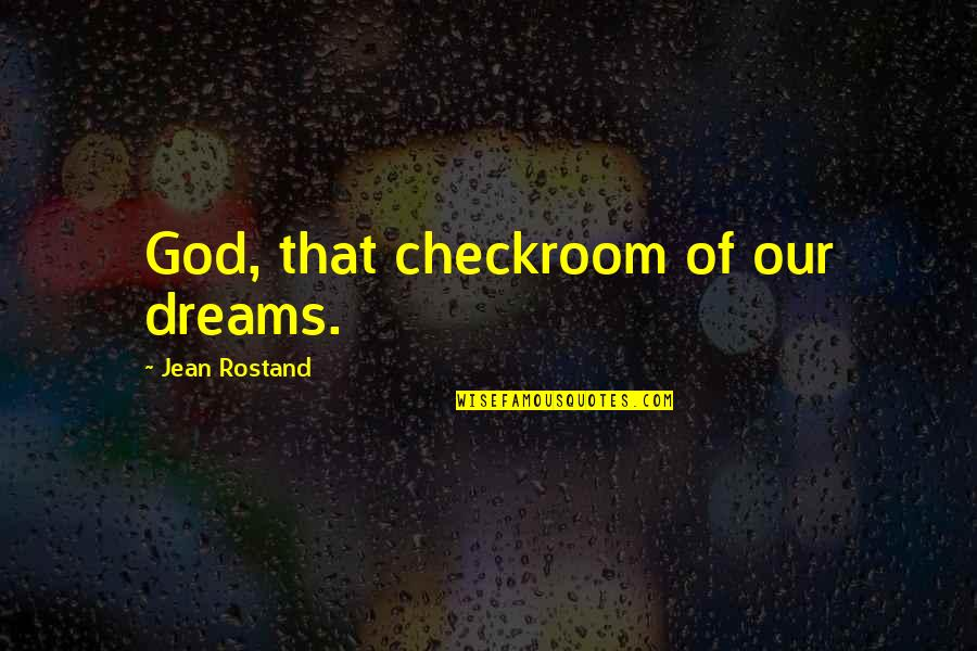 Jean Rostand Quotes By Jean Rostand: God, that checkroom of our dreams.