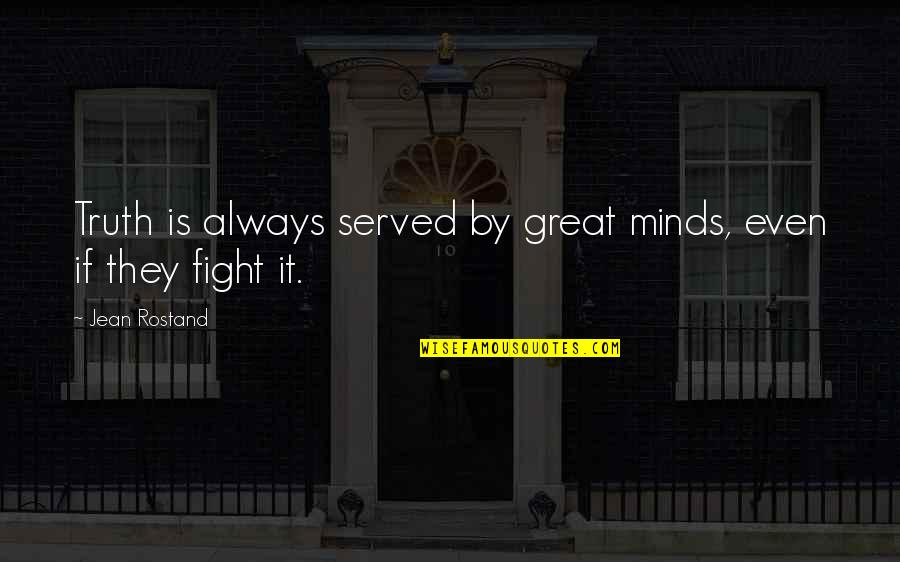 Jean Rostand Quotes By Jean Rostand: Truth is always served by great minds, even