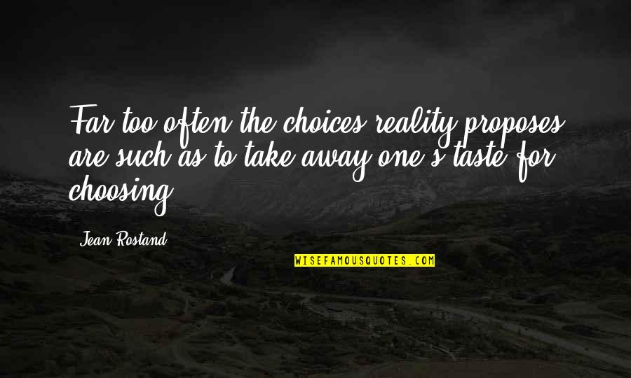 Jean Rostand Quotes By Jean Rostand: Far too often the choices reality proposes are