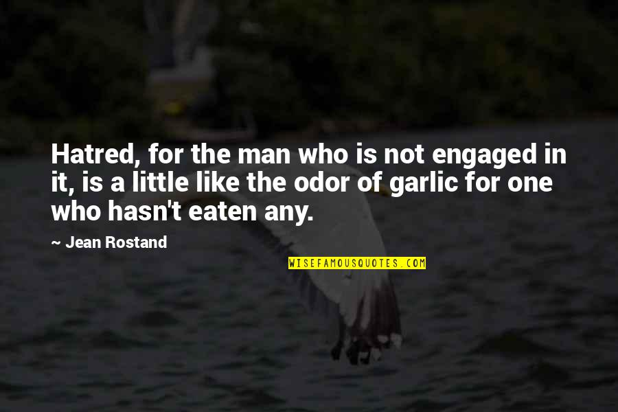 Jean Rostand Quotes By Jean Rostand: Hatred, for the man who is not engaged