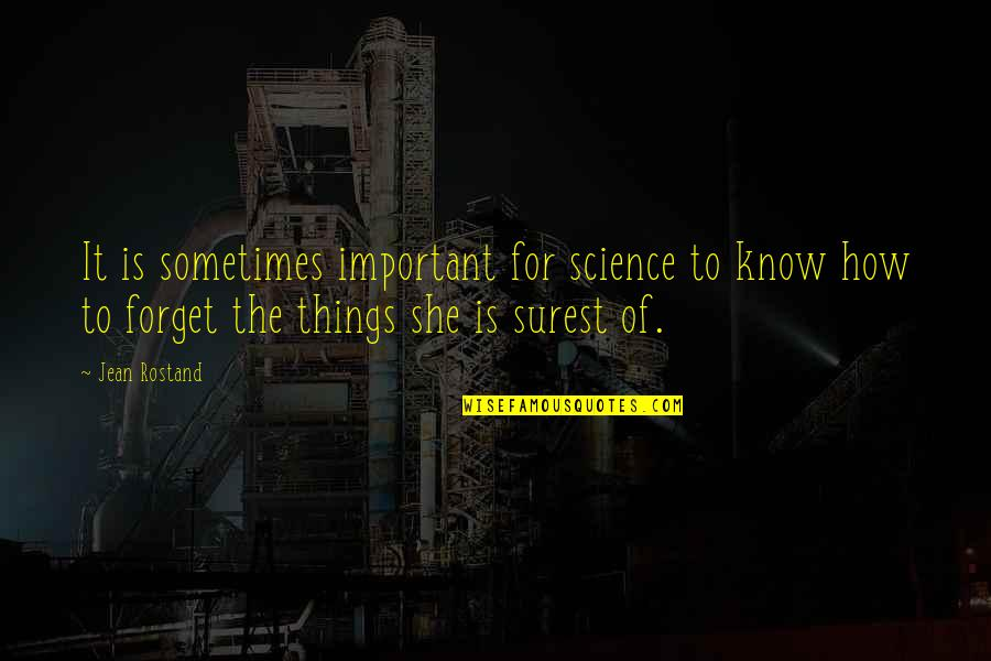 Jean Rostand Quotes By Jean Rostand: It is sometimes important for science to know