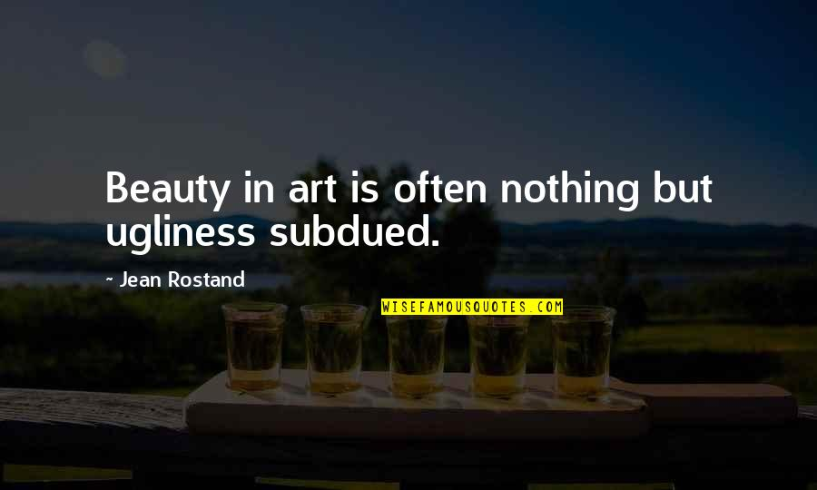 Jean Rostand Quotes By Jean Rostand: Beauty in art is often nothing but ugliness