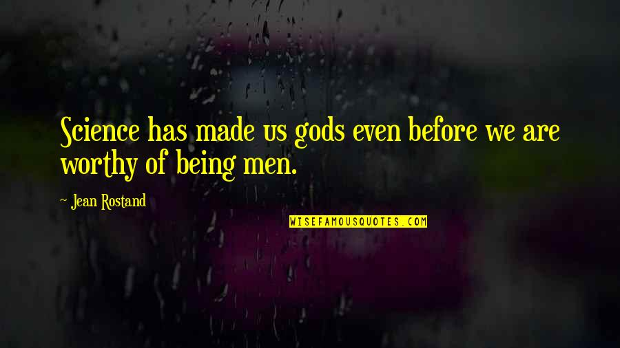 Jean Rostand Quotes By Jean Rostand: Science has made us gods even before we