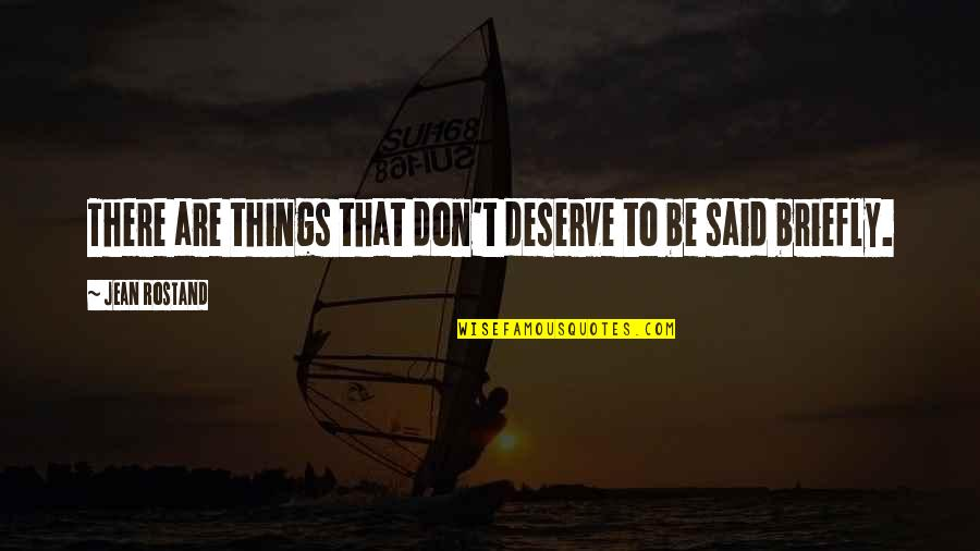 Jean Rostand Quotes By Jean Rostand: There are things that don't deserve to be