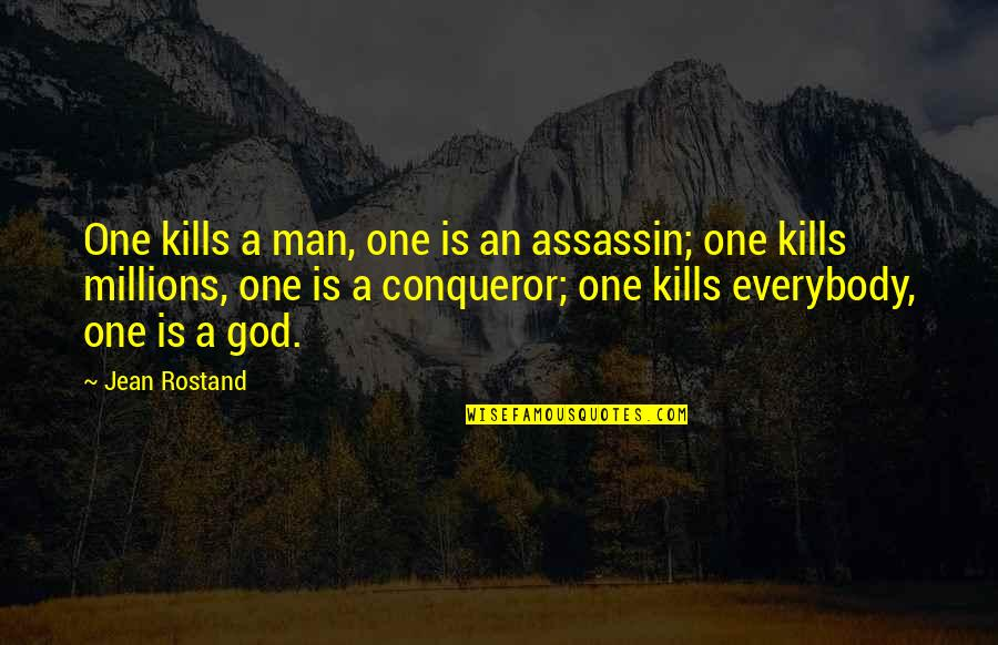 Jean Rostand Quotes By Jean Rostand: One kills a man, one is an assassin;