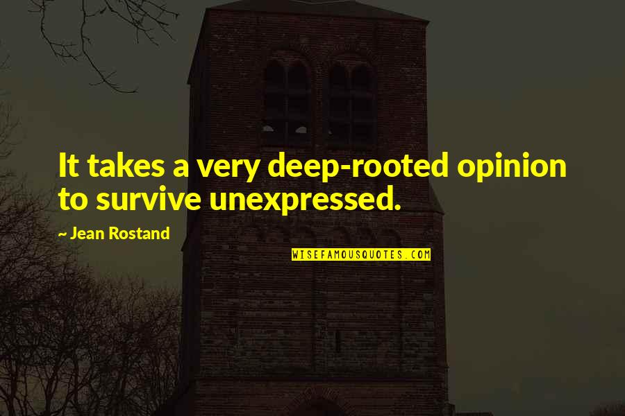 Jean Rostand Quotes By Jean Rostand: It takes a very deep-rooted opinion to survive