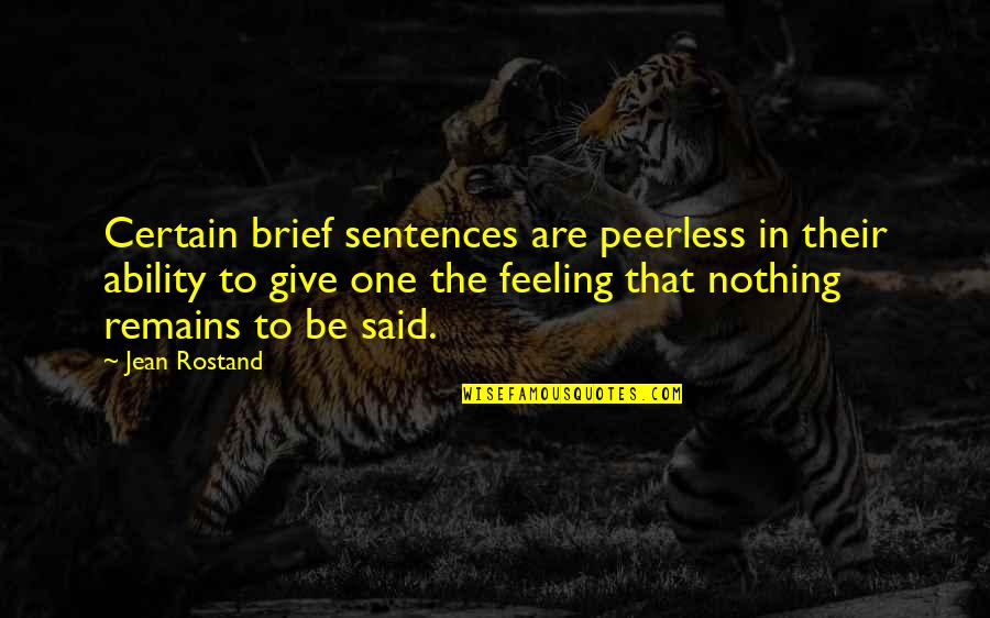 Jean Rostand Quotes By Jean Rostand: Certain brief sentences are peerless in their ability