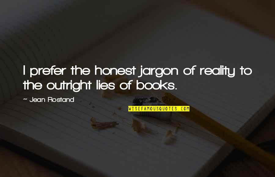 Jean Rostand Quotes By Jean Rostand: I prefer the honest jargon of reality to