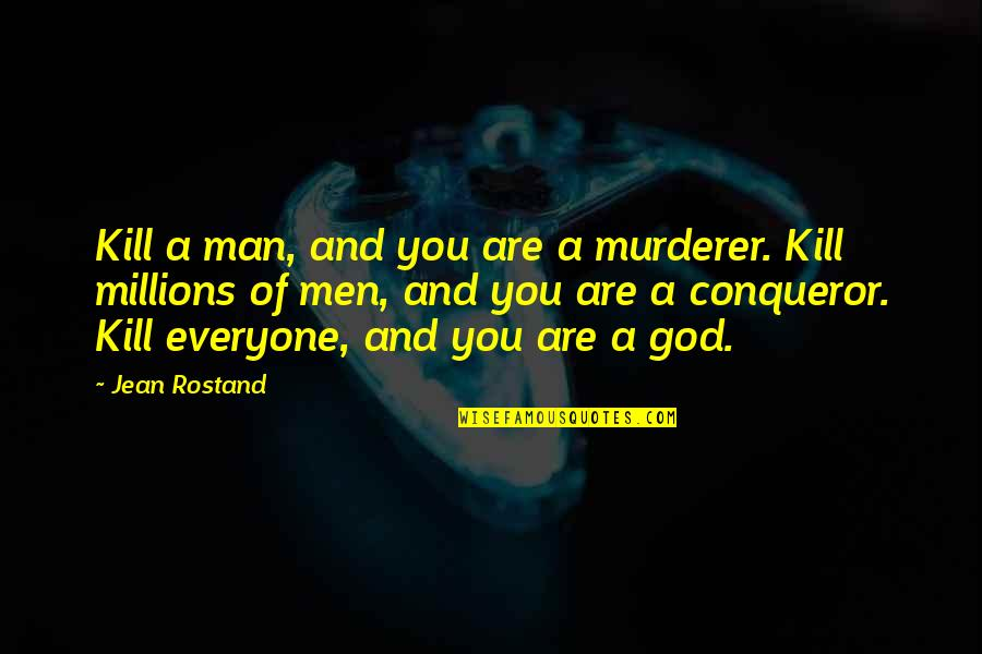 Jean Rostand Quotes By Jean Rostand: Kill a man, and you are a murderer.