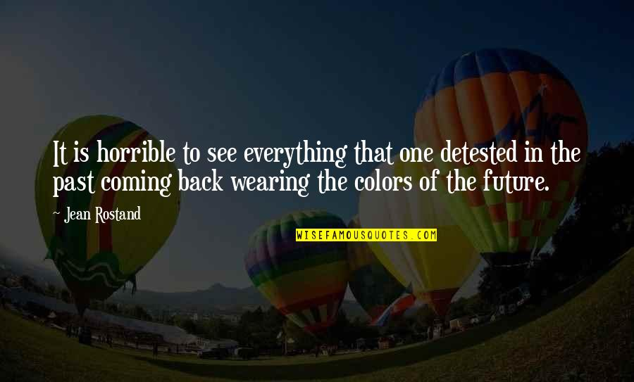 Jean Rostand Quotes By Jean Rostand: It is horrible to see everything that one