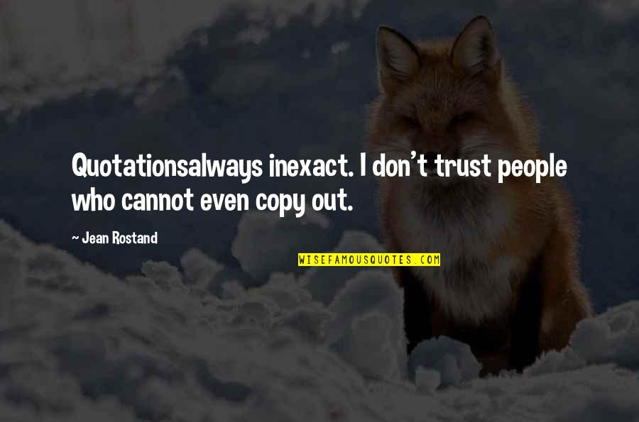Jean Rostand Quotes By Jean Rostand: Quotationsalways inexact. I don't trust people who cannot