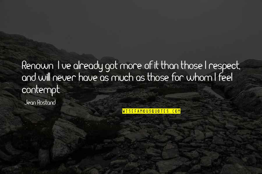 Jean Rostand Quotes By Jean Rostand: Renown? I've already got more of it than