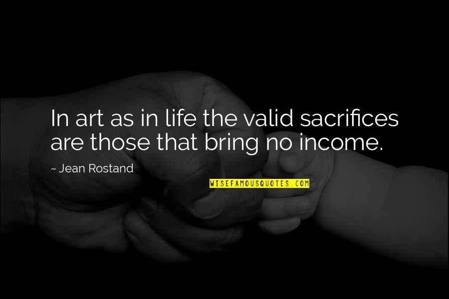 Jean Rostand Quotes By Jean Rostand: In art as in life the valid sacrifices