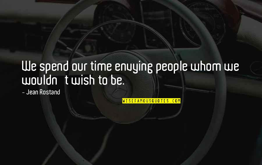 Jean Rostand Quotes By Jean Rostand: We spend our time envying people whom we