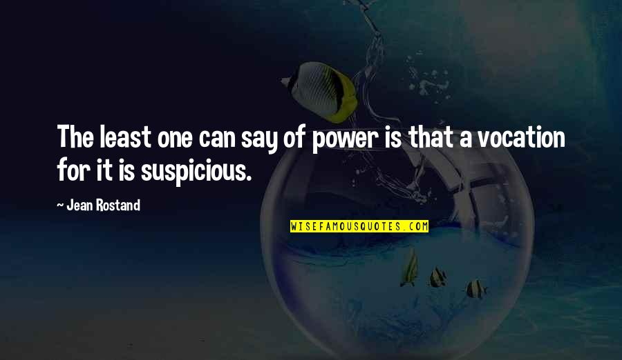 Jean Rostand Quotes By Jean Rostand: The least one can say of power is