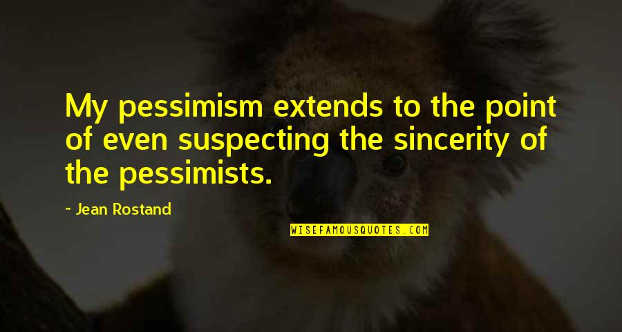 Jean Rostand Quotes By Jean Rostand: My pessimism extends to the point of even