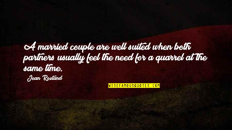 Jean Rostand Quotes By Jean Rostand: A married couple are well suited when both