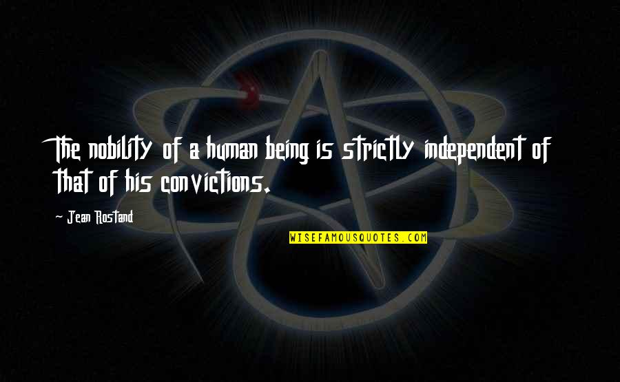 Jean Rostand Quotes By Jean Rostand: The nobility of a human being is strictly