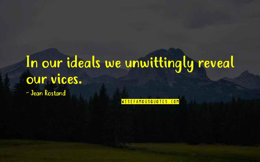 Jean Rostand Quotes By Jean Rostand: In our ideals we unwittingly reveal our vices.